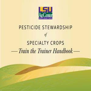 Pesticide Stewardship of Specialty Crops: Train the Trainer Handbook