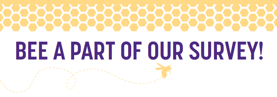 Bee A Part of Our Survey! It Mite Help You!